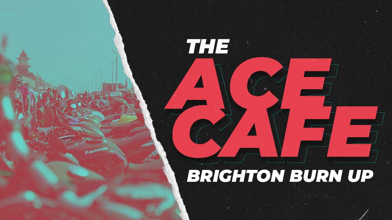 The Ace Cafe Brighton Burn Up