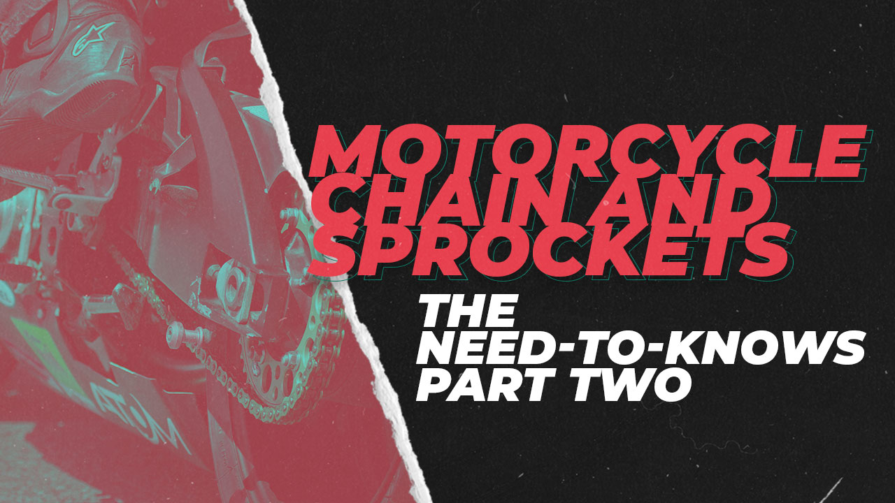 Motorcycle Chains and Sprockets: The Need-to-Knows – Part Two