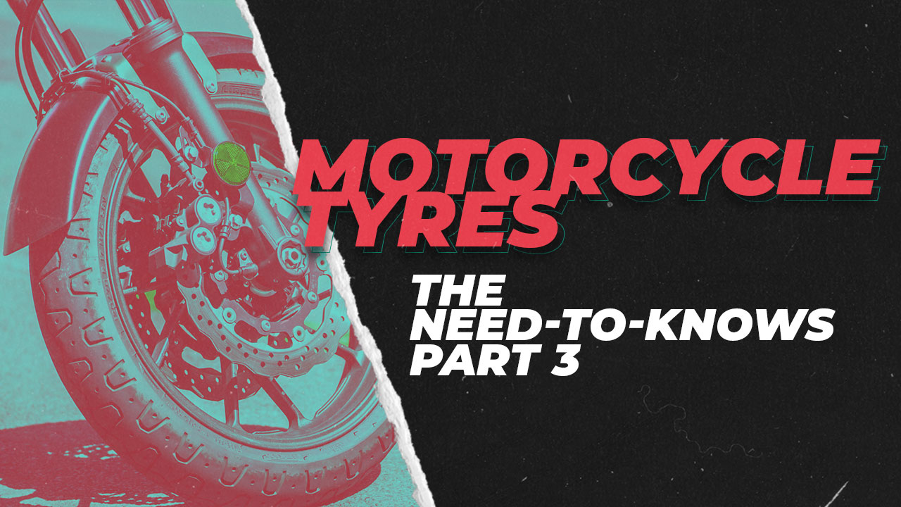Motorcycle Tyres: The Need-To-Knows - Part Three