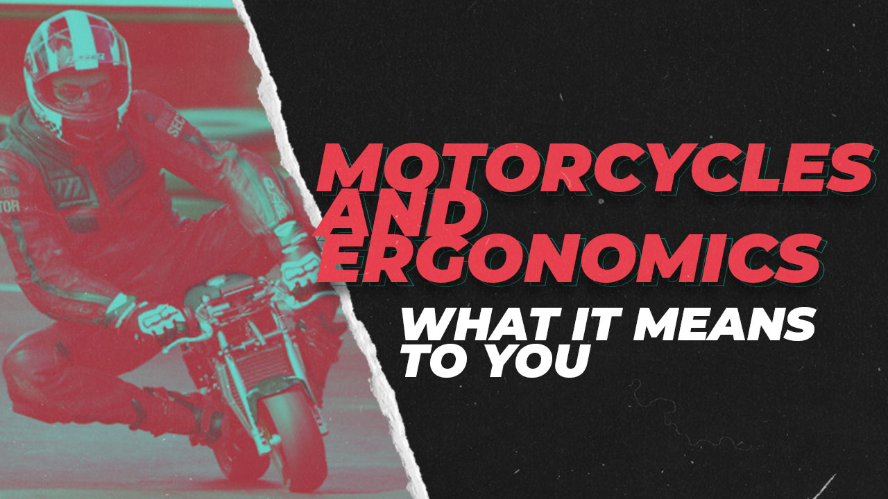 Motorcycles and Ergonomics: What it means to you