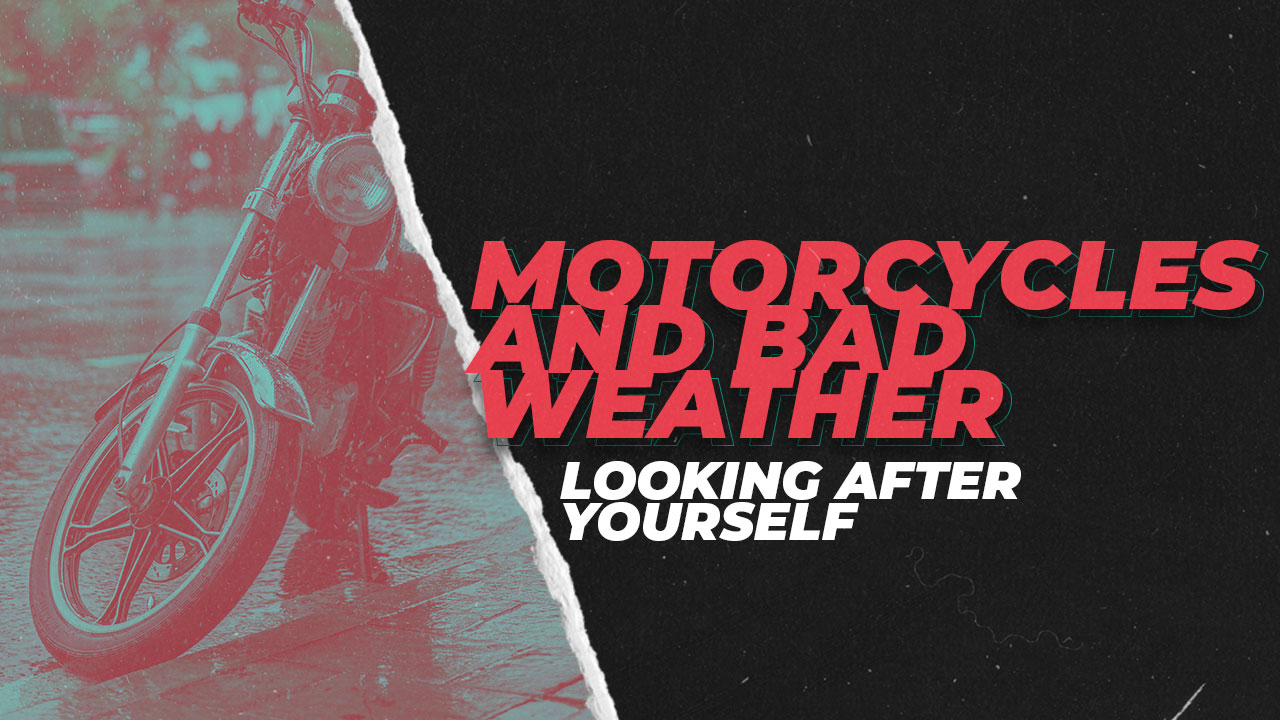 Motorcycles and Bad weather - Looking After Yourself