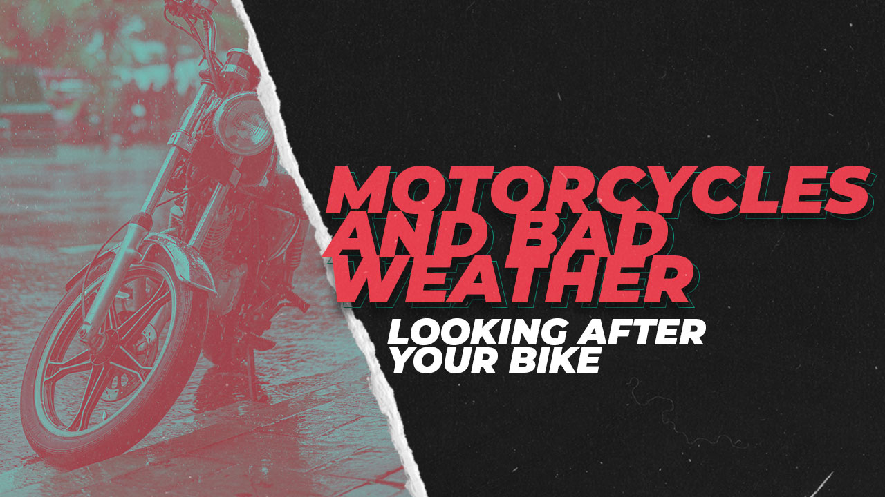 Motorcycles and Bad weather - Looking After Your Bike