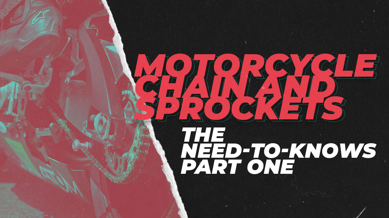 Motorcycle Chains and Sprockets: The Need-to-Knows – Part One